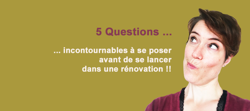 Cinq questions incontournables à se poser avant de se lancer dans une rénovation